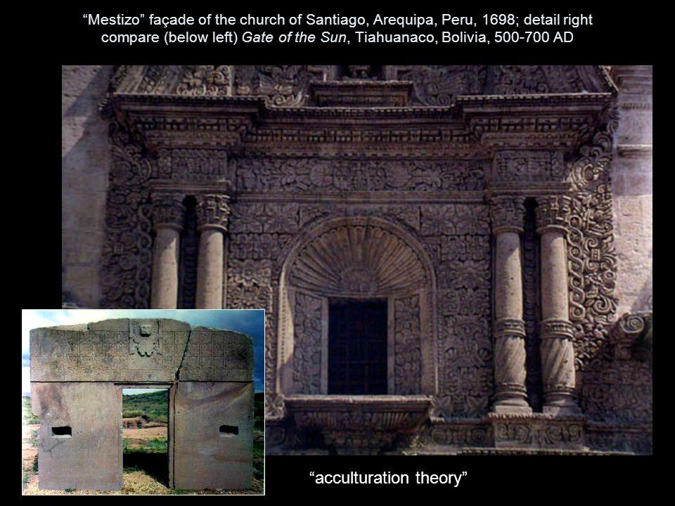 Mestizo façade of the church of Santiago, Arequipa, Peru, 1698; detail right compare (below left) Gate of the Sun, Tiahuanaco, Bolivia, 500-700 AD acculturation theory
