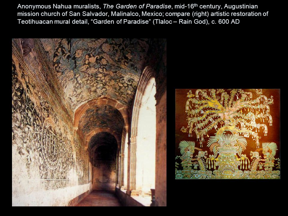 Anonymous Nahua muralists, The Garden of Paradise, mid-16 th century, Augustinian mission church of San Salvador, Malinalco, Mexico; compare (right) artistic restoration of Teotihuacan mural detail, Garden of Paradise (Tlaloc – Rain God), c.