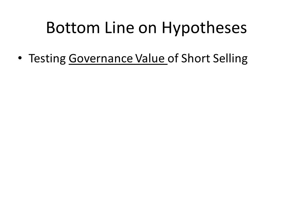 Bottom Line on Hypotheses Testing Governance Value of Short Selling