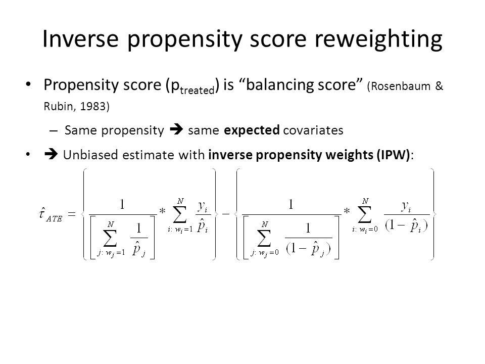 Propensity score (p treated ) is balancing score (Rosenbaum & Rubin, 1983) – Same propensity  same expected covariates  Unbiased estimate with inverse propensity weights (IPW): Inverse propensity score reweighting