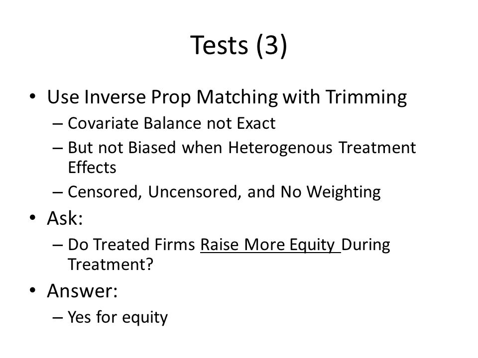 Tests (3) Use Inverse Prop Matching with Trimming – Covariate Balance not Exact – But not Biased when Heterogenous Treatment Effects – Censored, Uncen