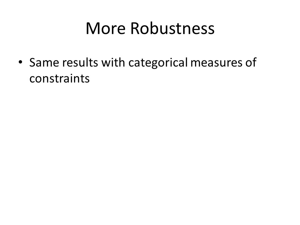 More Robustness Same results with categorical measures of constraints