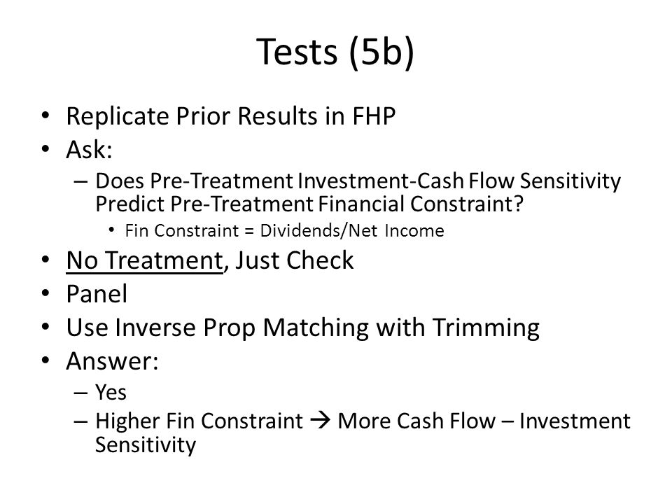 Tests (5b) Replicate Prior Results in FHP Ask: – Does Pre-Treatment Investment-Cash Flow Sensitivity Predict Pre-Treatment Financial Constraint.