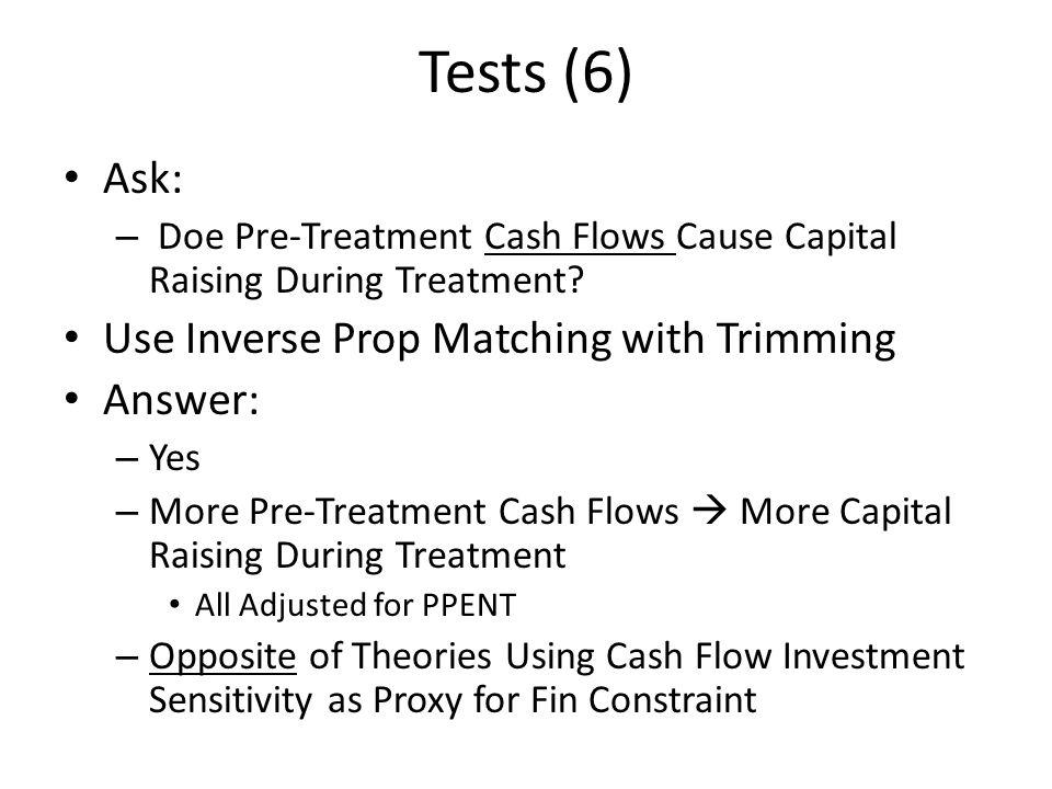 Tests (6) Ask: – Doe Pre-Treatment Cash Flows Cause Capital Raising During Treatment.