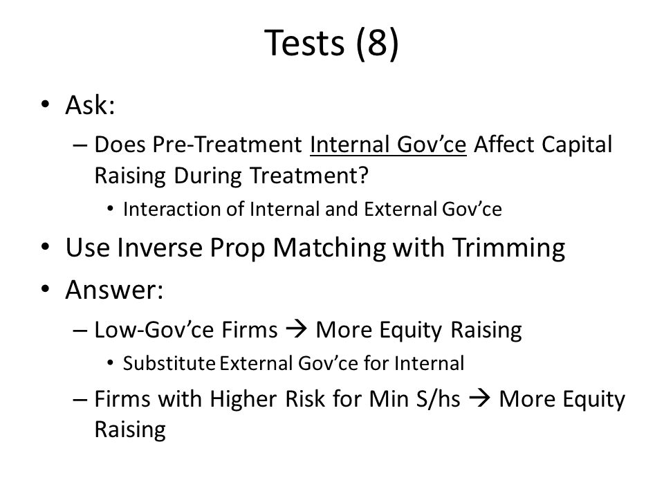 Tests (8) Ask: – Does Pre-Treatment Internal Gov'ce Affect Capital Raising During Treatment? Interaction of Internal and External Gov'ce Use Inverse P
