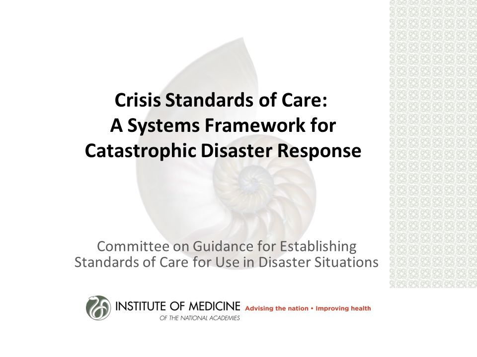 Crisis Standards of Care: A Systems Framework for Catastrophic Disaster Response Committee on Guidance for Establishing Standards of Care for Use in Disaster Situations