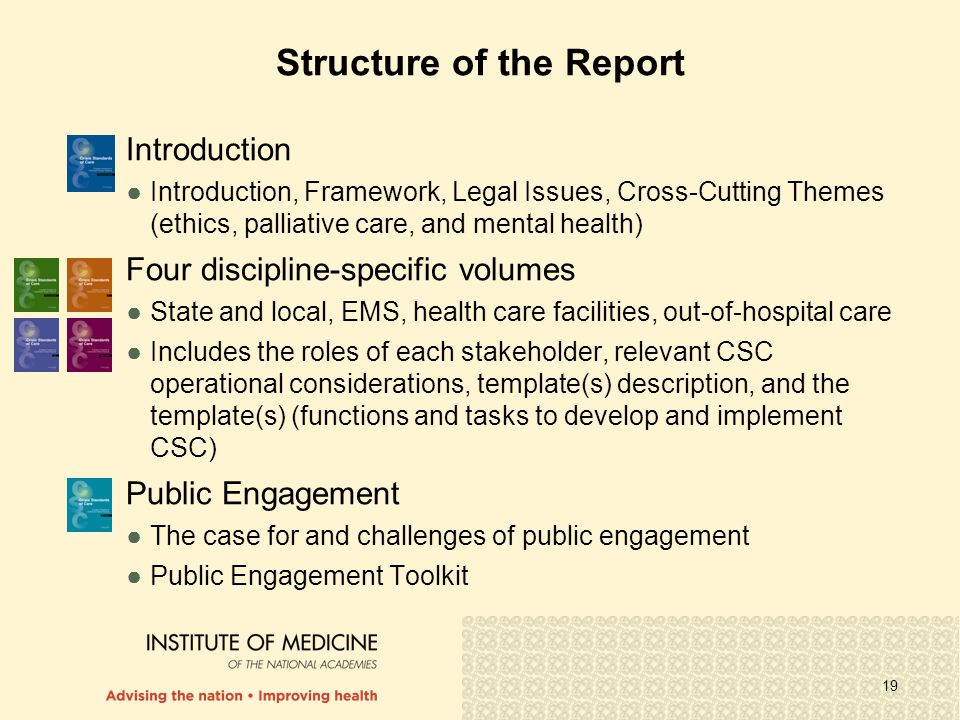19 Structure of the Report Introduction ●Introduction, Framework, Legal Issues, Cross-Cutting Themes (ethics, palliative care, and mental health) Four discipline-specific volumes ●State and local, EMS, health care facilities, out-of-hospital care ●Includes the roles of each stakeholder, relevant CSC operational considerations, template(s) description, and the template(s) (functions and tasks to develop and implement CSC) Public Engagement ●The case for and challenges of public engagement ●Public Engagement Toolkit