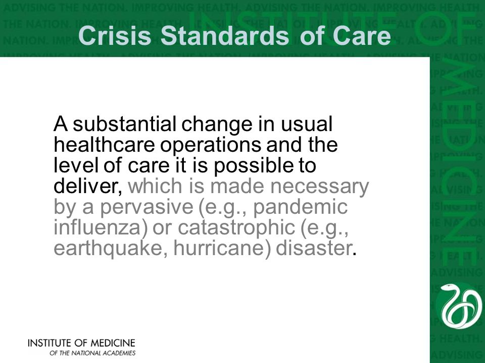 6 A substantial change in usual healthcare operations and the level of care it is possible to deliver, which is made necessary by a pervasive (e.g., pandemic influenza) or catastrophic (e.g., earthquake, hurricane) disaster.