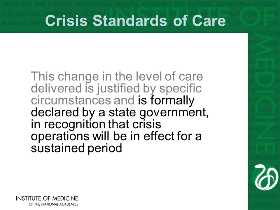 7 This change in the level of care delivered is justified by specific circumstances and is formally declared by a state government, in recognition that crisis operations will be in effect for a sustained period.