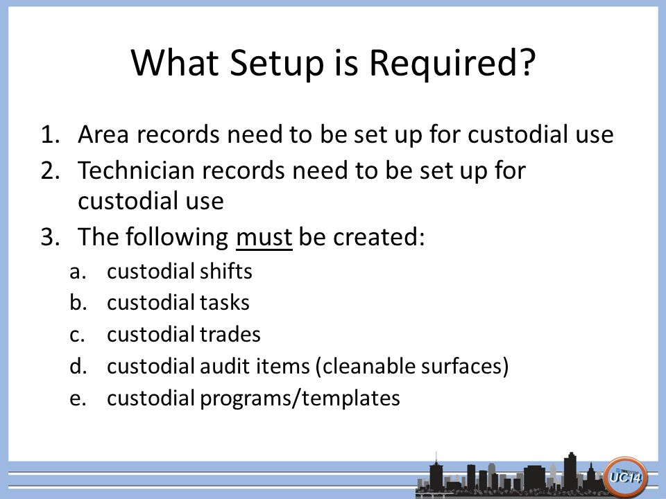 What Setup is Required? 1.Area records need to be set up for custodial use 2.Technician records need to be set up for custodial use 3.The following mu