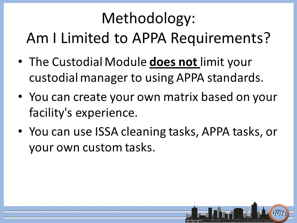 Methodology: Am I Limited to APPA Requirements? The Custodial Module does not limit your custodial manager to using APPA standards. You can create you