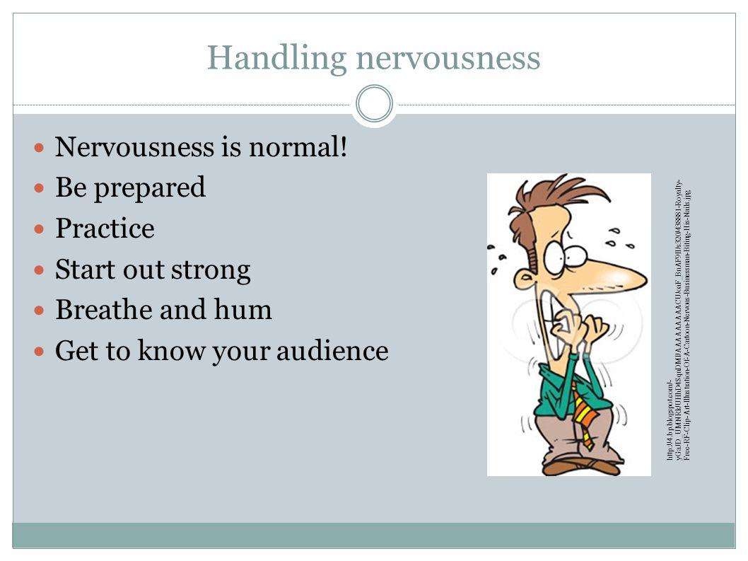 Handling nervousness Nervousness is normal.