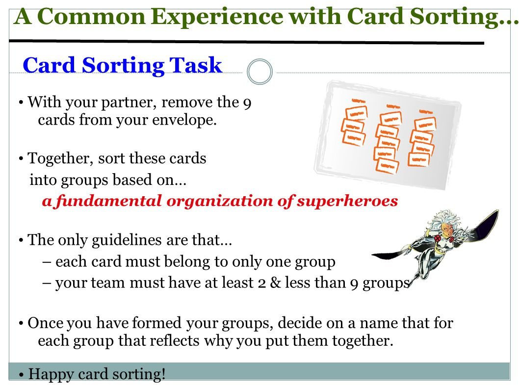 A Common Experience with Card Sorting… Card Sorting Task With your partner, remove the 9 cards from your envelope.