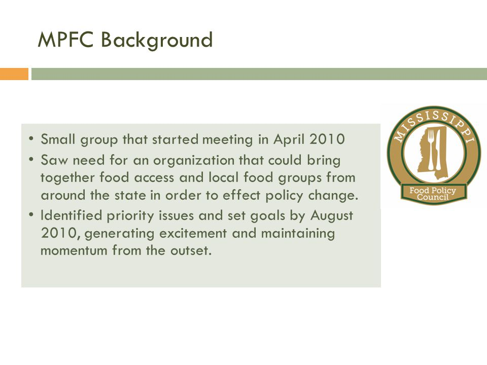 MPFC Background MFPC Background Small group that started meeting in April 2010 Saw need for an organization that could bring together food access and local food groups from around the state in order to effect policy change.