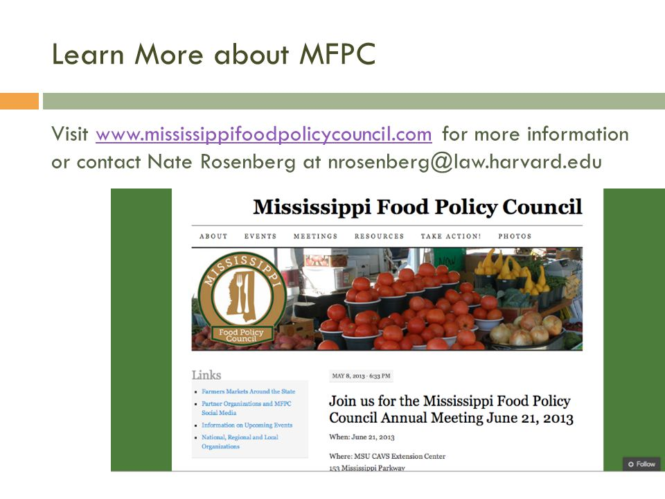 Learn More about MFPC Visit www.mississippifoodpolicycouncil.com for more information or contact Nate Rosenberg at nrosenberg@law.harvard.eduwww.mississippifoodpolicycouncil.com