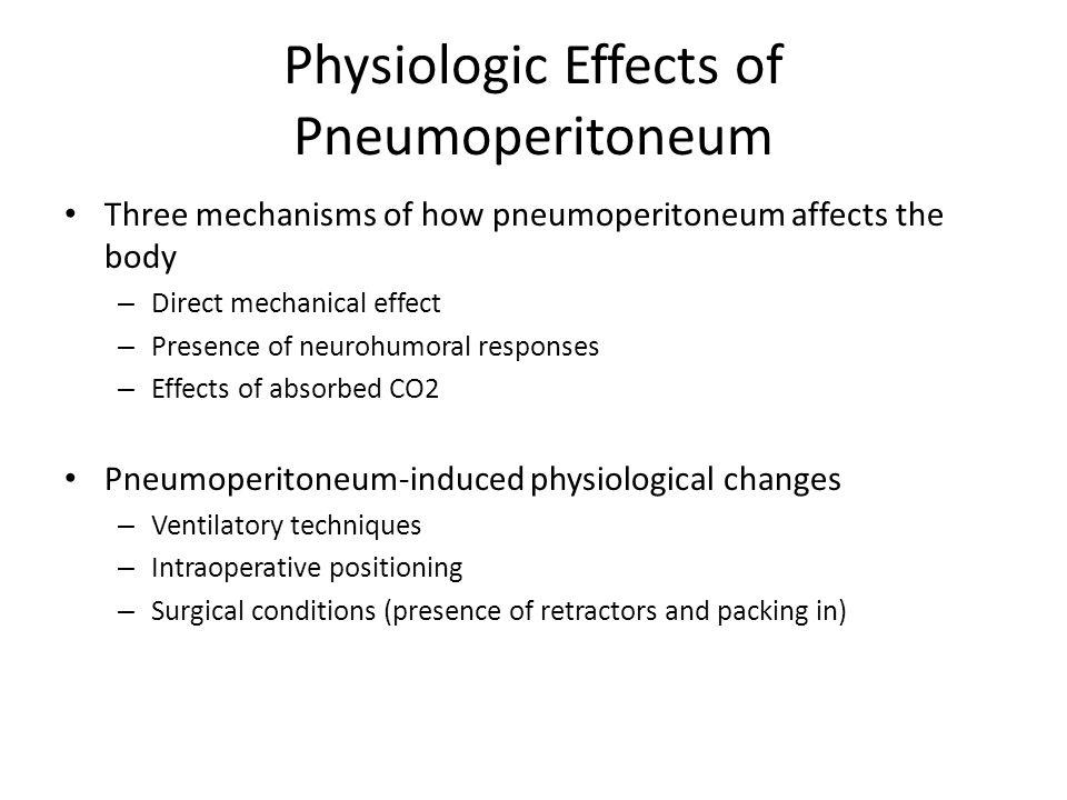 Physiologic Effects of Pneumoperitoneum Hemodynamic Changes Associated with Pneumoperitoneum Hemodynamic ParameterResult CVPIncreased or decreased Mean Arterial PressureIncreased Stroke VolumeDecreased Cardiac outputIncreased/decreased or same Systemic Vascular ResistanceIncreased Heart rateIncreased