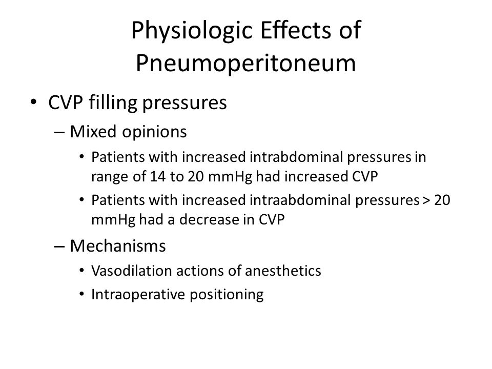 Physiologic Effects of Pneumoperitoneum Stroke Volume – Reduction Decreases seen when intraabdominal pressure was in range of 14 to 15 mmHg – Interventions to attenuate the decrease in SV Trendelenburg position Adequate hydration Compression of the lower extremities