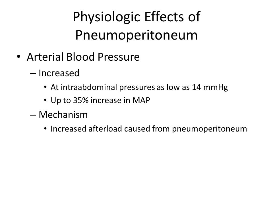 Physiologic Effects of Pneumoperitoneum Arterial Blood Pressure – Increased At intraabdominal pressures as low as 14 mmHg Up to 35% increase in MAP –