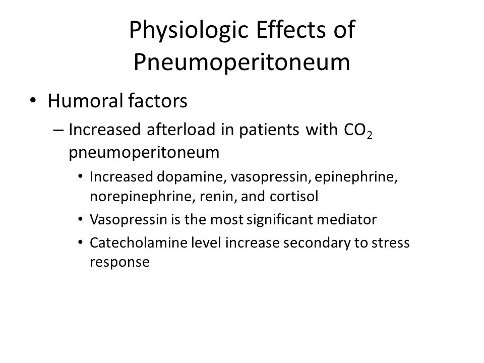 Physiologic Effects of Pneumoperitoneum Humoral factors – Increased afterload in patients with CO 2 pneumoperitoneum Increased dopamine, vasopressin,