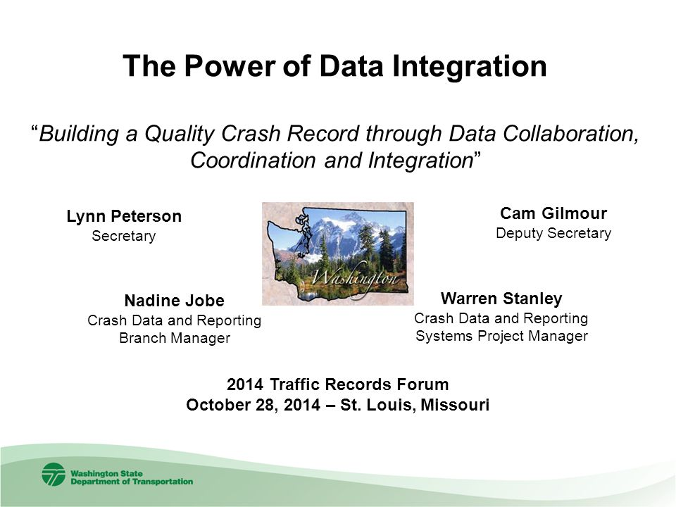 The Power of Data Integration Building a Quality Crash Record through Data Collaboration, Coordination and Integration 2014 Traffic Records Forum October 28, 2014 – St.