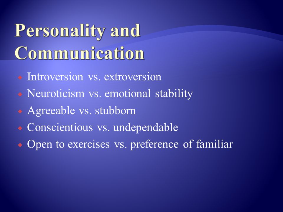  Introversion vs. extroversion  Neuroticism vs.