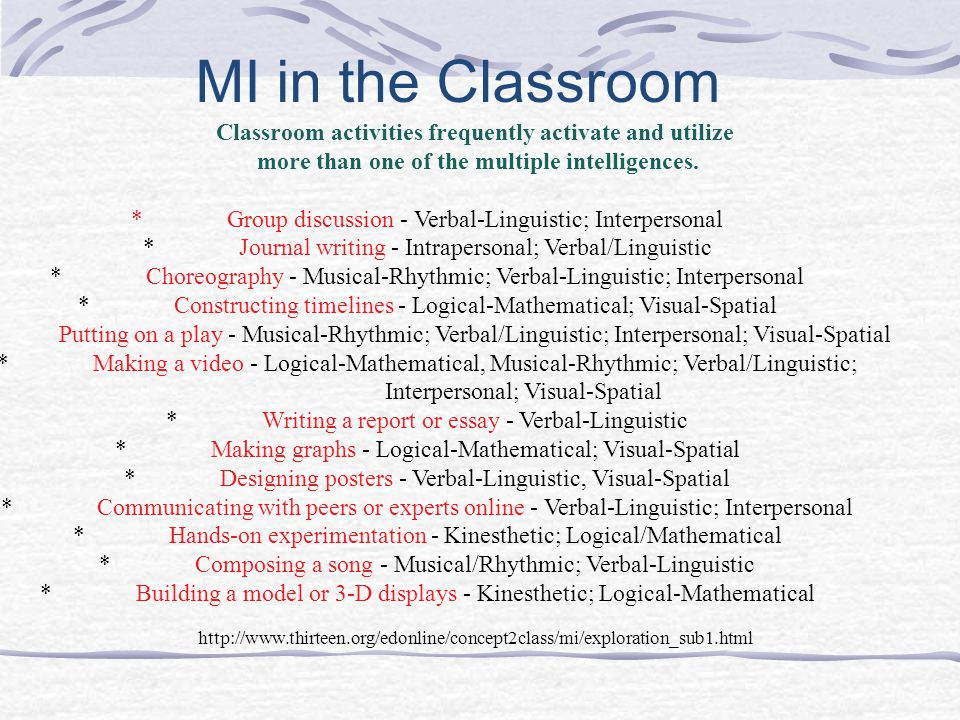 MI in the Classroom Classroom activities frequently activate and utilize more than one of the multiple intelligences.