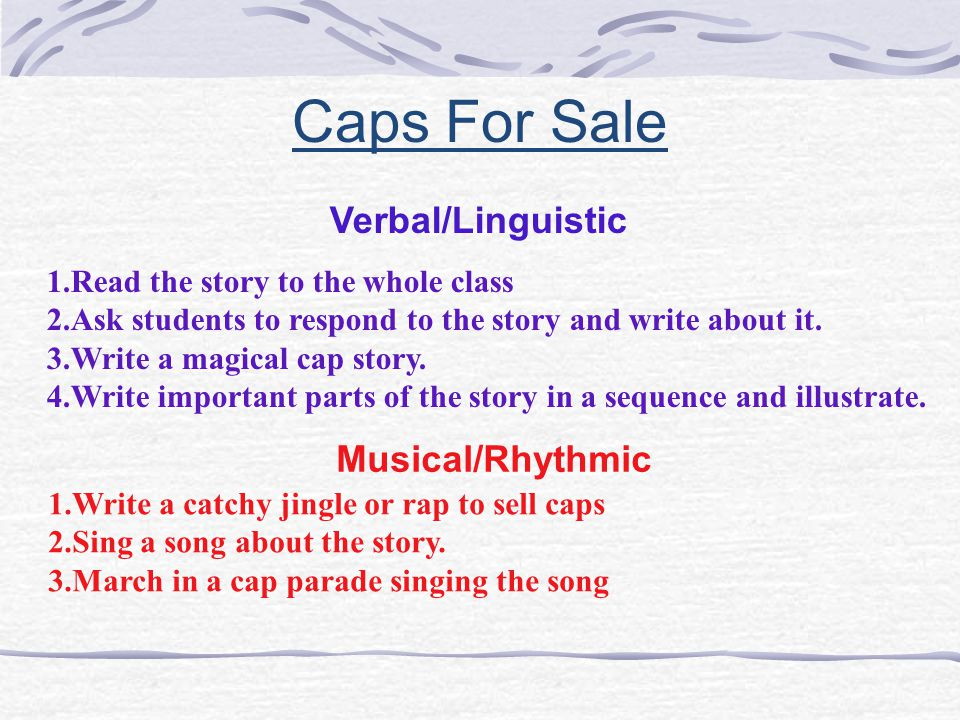 Caps For Sale 1.Read the story to the whole class 2.Ask students to respond to the story and write about it.