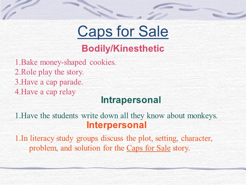 Caps for Sale Bodily/Kinesthetic 1.Bake money-shaped cookies.
