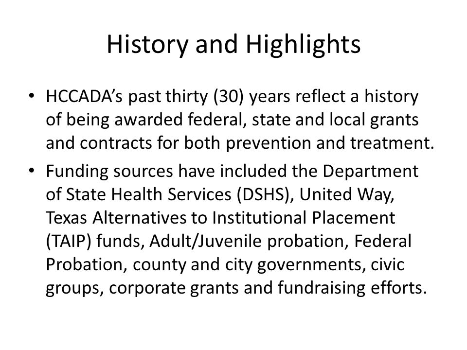 History and Highlights HCCADA's past thirty (30) years reflect a history of being awarded federal, state and local grants and contracts for both preve