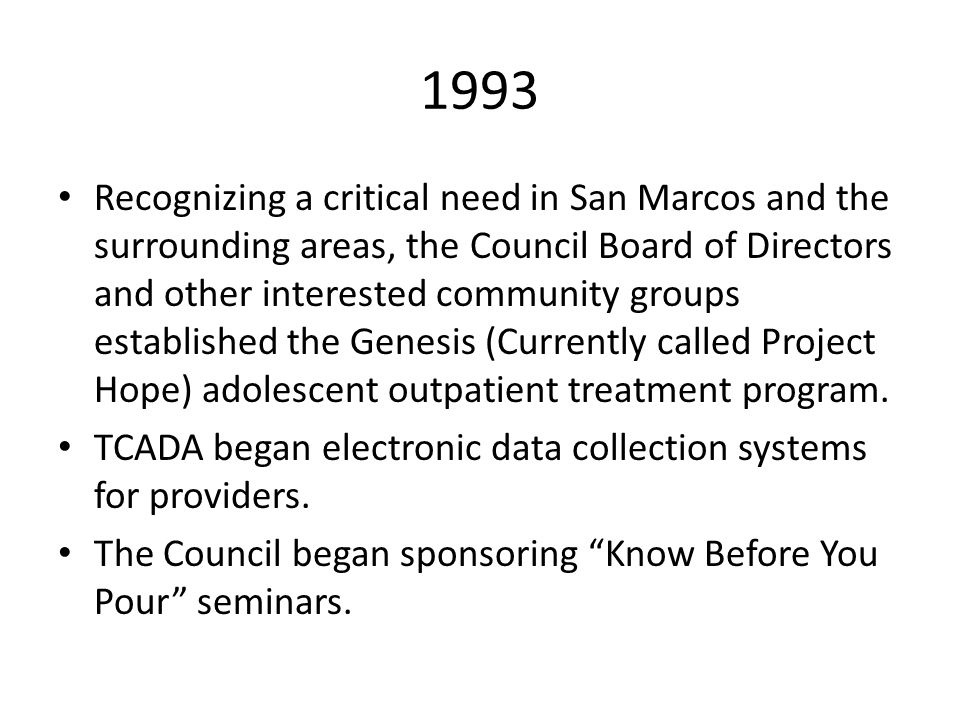 1993 Recognizing a critical need in San Marcos and the surrounding areas, the Council Board of Directors and other interested community groups establi