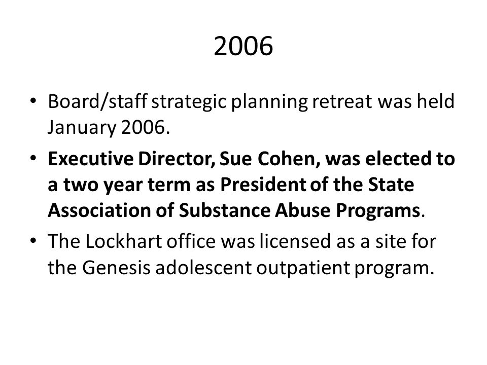 2006 Board/staff strategic planning retreat was held January 2006. Executive Director, Sue Cohen, was elected to a two year term as President of the S