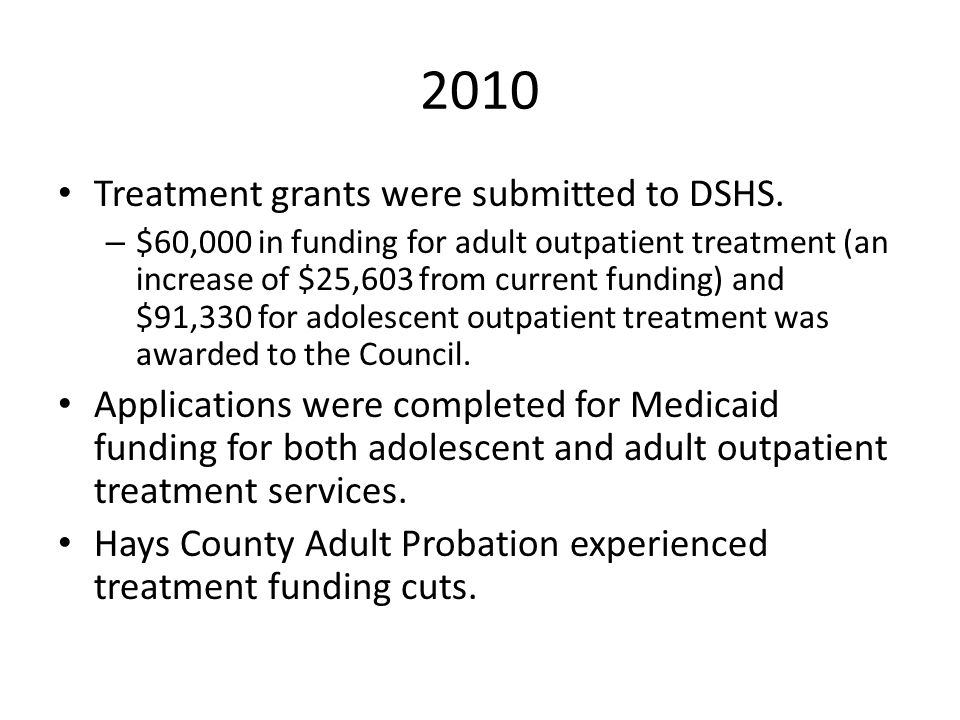 2010 Treatment grants were submitted to DSHS. – $60,000 in funding for adult outpatient treatment (an increase of $25,603 from current funding) and $9