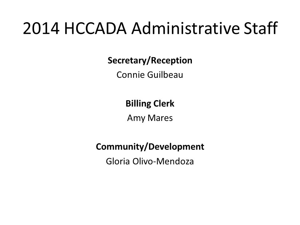 2014 HCCADA Administrative Staff Secretary/Reception Connie Guilbeau Billing Clerk Amy Mares Community/Development Gloria Olivo-Mendoza