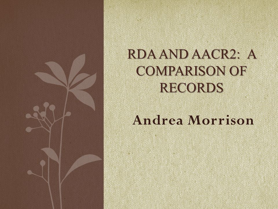 Andrea Morrison RDA AND AACR2: A COMPARISON OF RECORDS