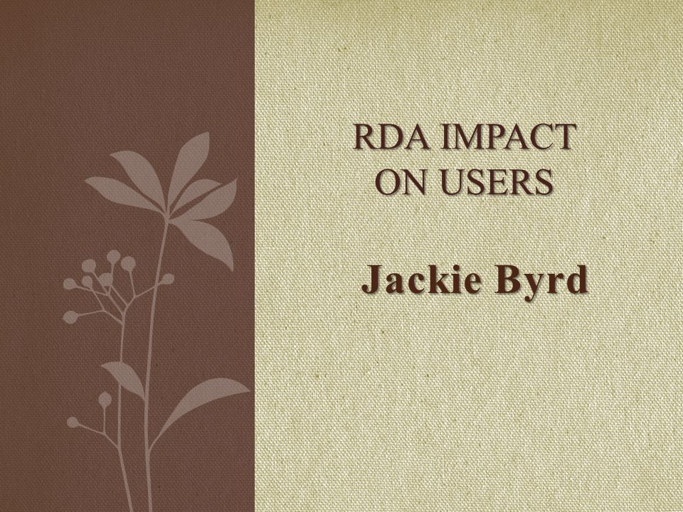Jackie Byrd RDA IMPACT ON USERS