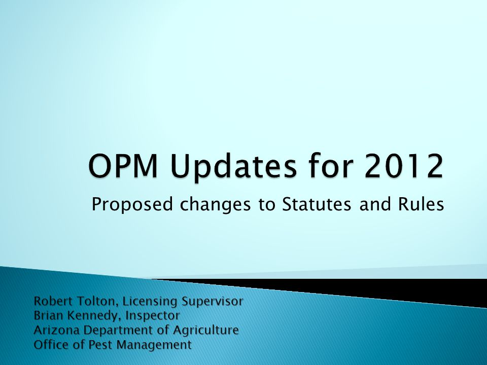 Proposed changes to Statutes and Rules Robert Tolton, Licensing Supervisor Brian Kennedy, Inspector Arizona Department of Agriculture Office of Pest Management