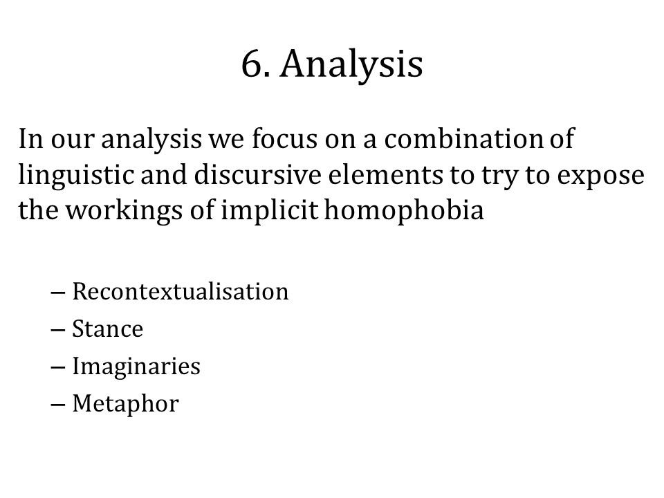 6. Analysis In our analysis we focus on a combination of linguistic and discursive elements to try to expose the workings of implicit homophobia – Rec