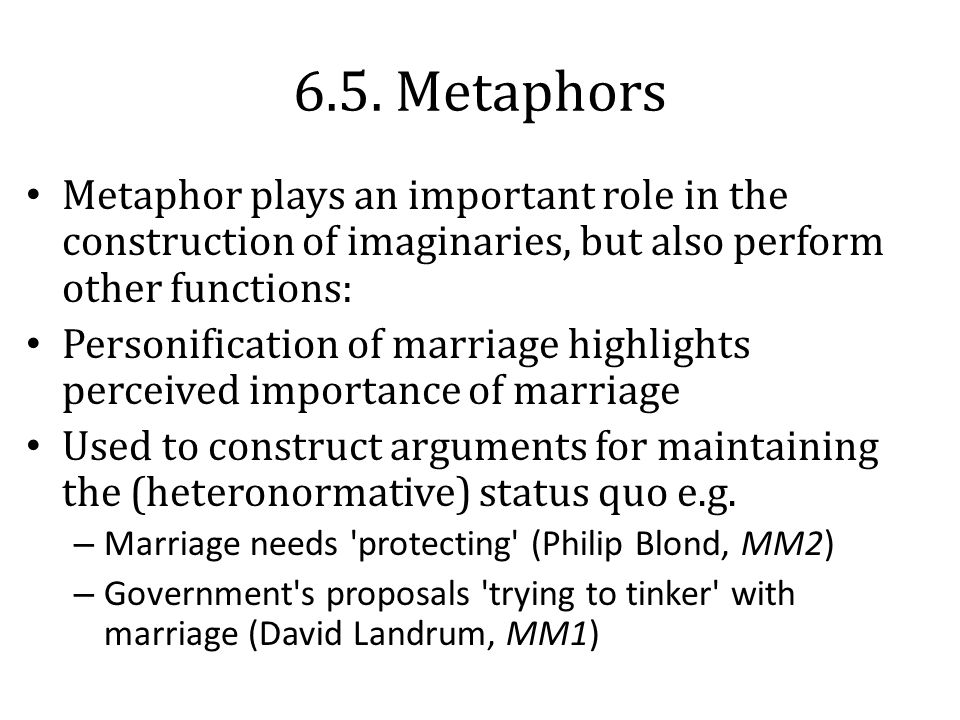6.5. Metaphors Metaphor plays an important role in the construction of imaginaries, but also perform other functions: Personification of marriage high