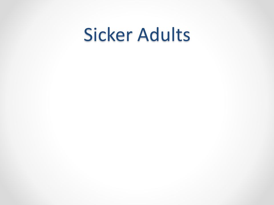 Sicker Adults