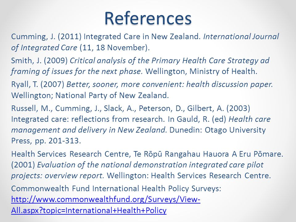 References Cumming, J. (2011) Integrated Care in New Zealand.
