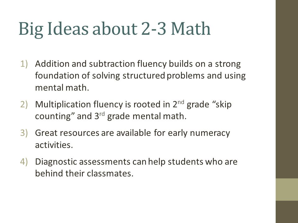 Big Ideas about 2-3 Math 1)Addition and subtraction fluency builds on a strong foundation of solving structured problems and using mental math.