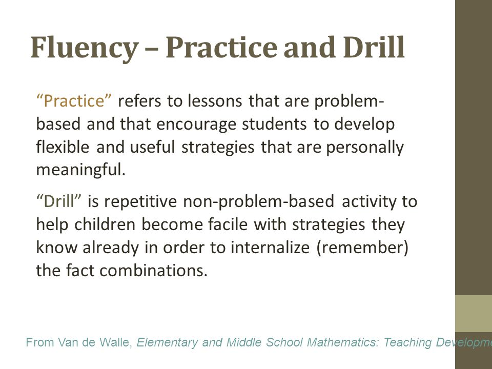 Fluency – Practice and Drill Practice refers to lessons that are problem- based and that encourage students to develop flexible and useful strategies that are personally meaningful.