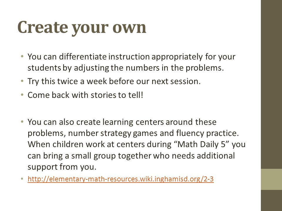 Create your own You can differentiate instruction appropriately for your students by adjusting the numbers in the problems.