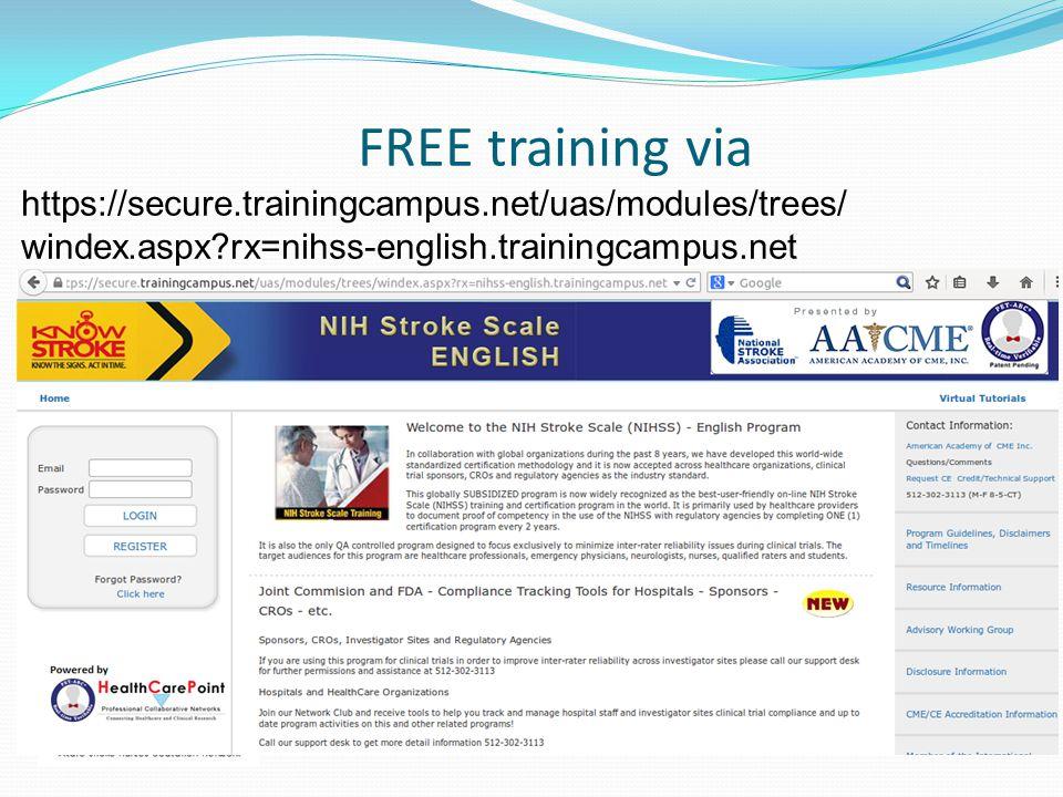 FREE training via https://secure.trainingcampus.net/uas/modules/trees/ windex.aspx?rx=nihss-english.trainingcampus.net
