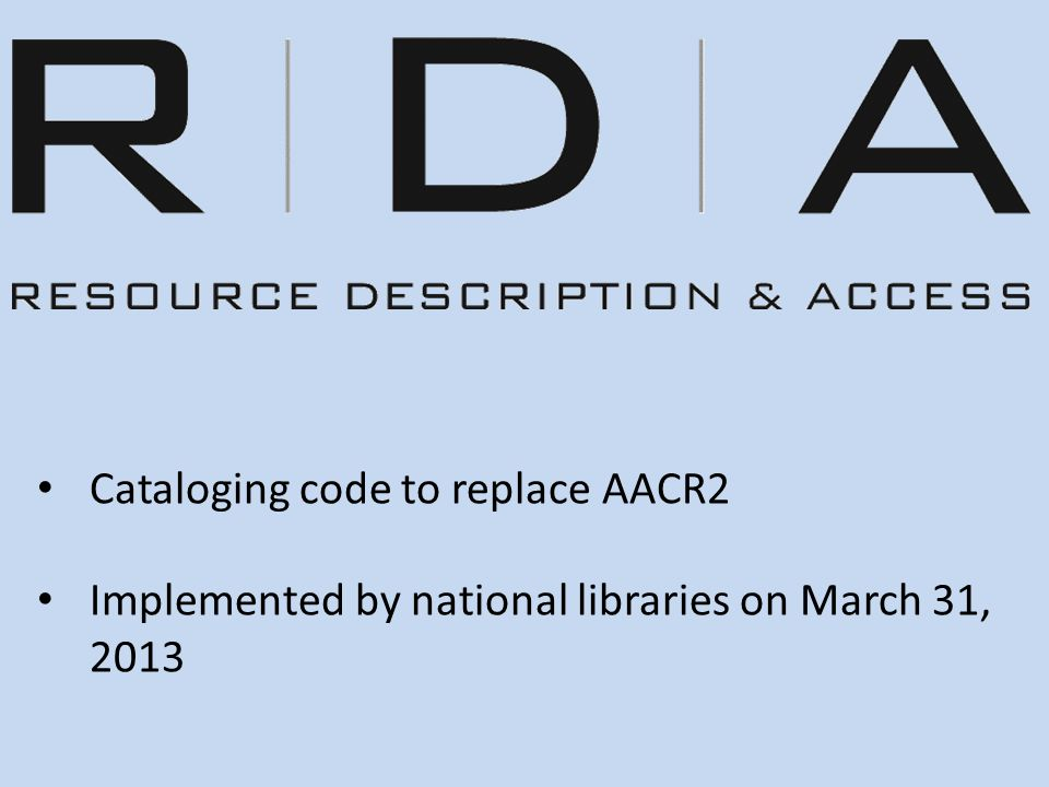 RDA is designed… …with the user in mind.…to describe all types of resources.