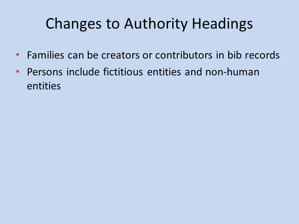 Changes to Authority Headings Families can be creators or contributors in bib records Persons include fictitious entities and non-human entities