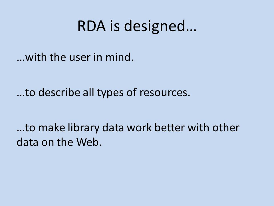 RDA is designed… …with the user in mind. …to describe all types of resources.