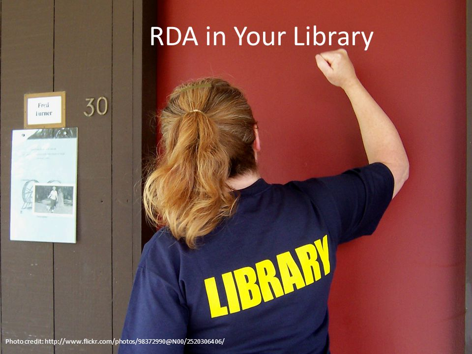 RDA in Your Library Photo credit: http://www.flickr.com/photos/98372990@N00/2520306406/