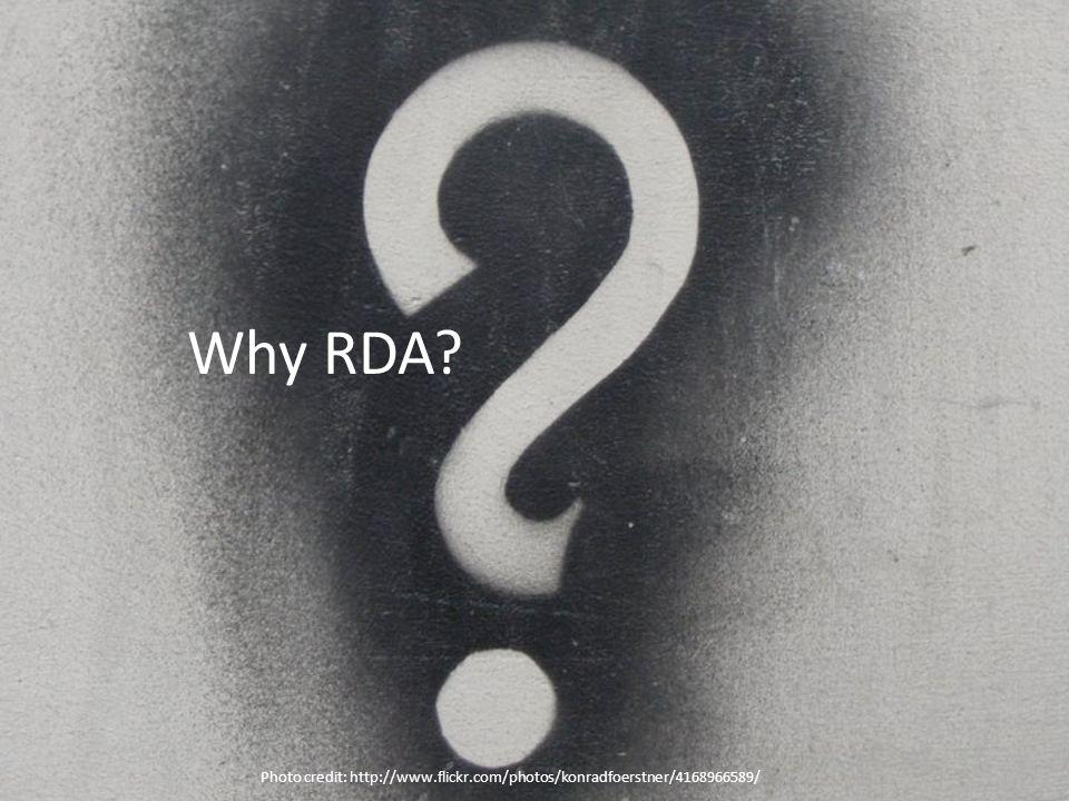 Why RDA? Photo credit: http://www.flickr.com/photos/konradfoerstner/4168966589/