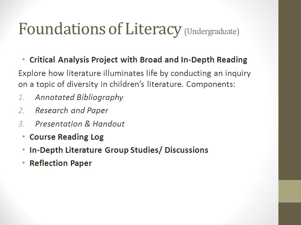 Foundations of Literacy (Undergraduate) Critical Analysis Project with Broad and In-Depth Reading Explore how literature illuminates life by conductin